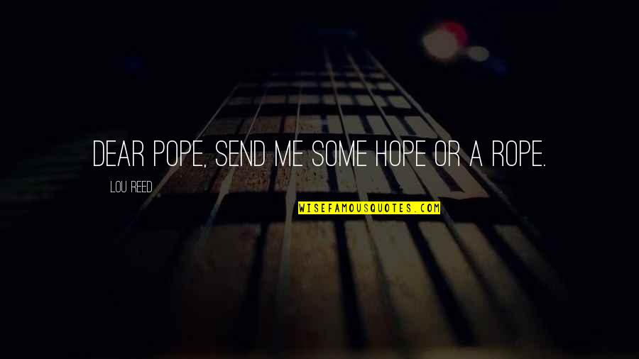 Lou Reed Quotes By Lou Reed: Dear Pope, send me some hope or a