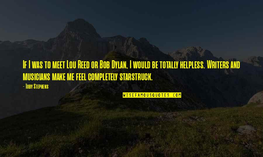 Lou Reed Quotes By Toby Stephens: If I was to meet Lou Reed or