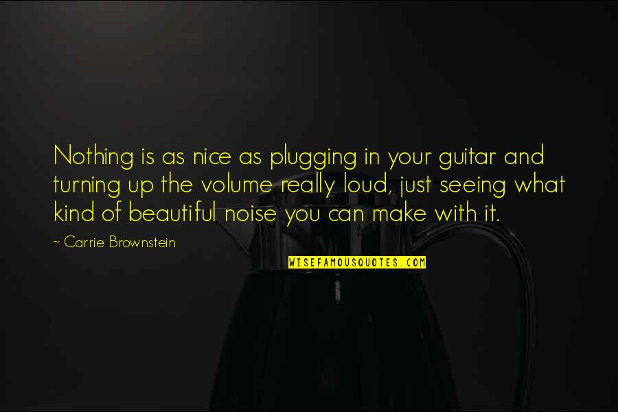 Loud Noise Quotes By Carrie Brownstein: Nothing is as nice as plugging in your
