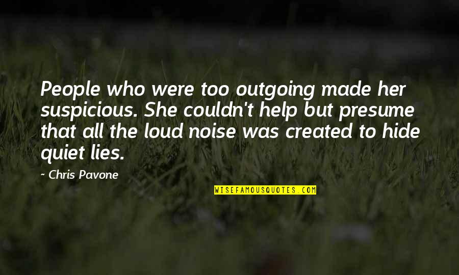 Loud Noise Quotes By Chris Pavone: People who were too outgoing made her suspicious.