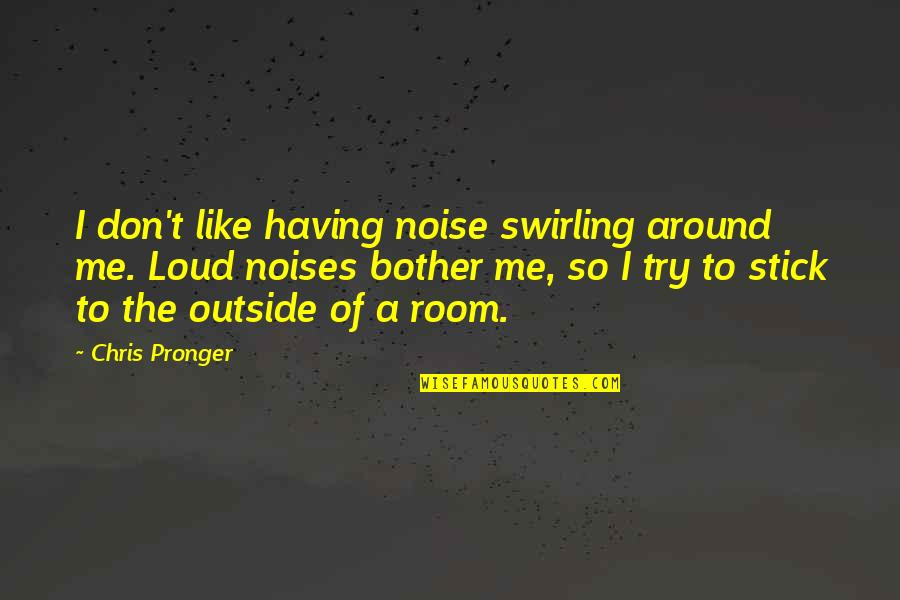Loud Noise Quotes By Chris Pronger: I don't like having noise swirling around me.