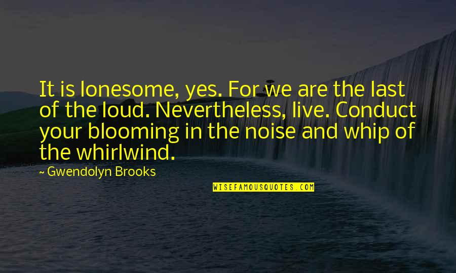 Loud Noise Quotes By Gwendolyn Brooks: It is lonesome, yes. For we are the