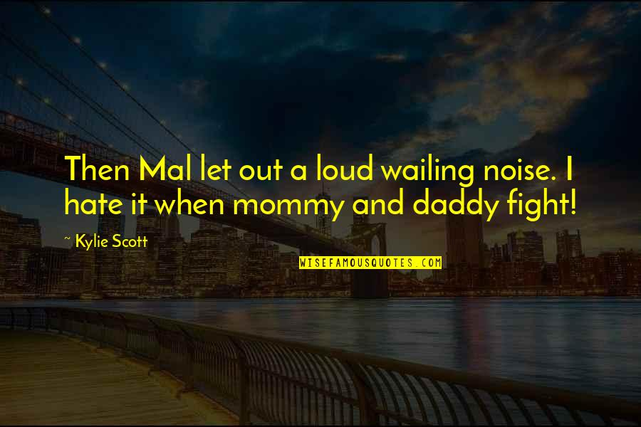 Loud Noise Quotes By Kylie Scott: Then Mal let out a loud wailing noise.