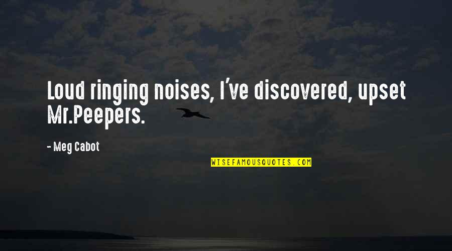 Loud Noise Quotes By Meg Cabot: Loud ringing noises, I've discovered, upset Mr.Peepers.