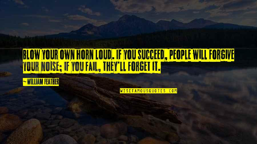 Loud Noise Quotes By William Feather: Blow your own horn loud. If you succeed,