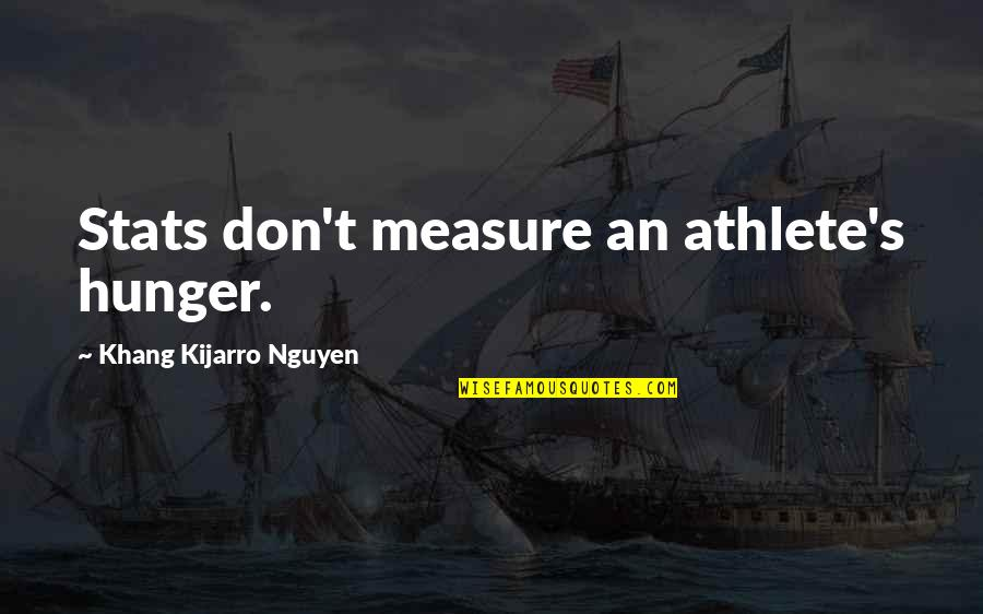 Louis Ck One Night Stand Quotes By Khang Kijarro Nguyen: Stats don't measure an athlete's hunger.