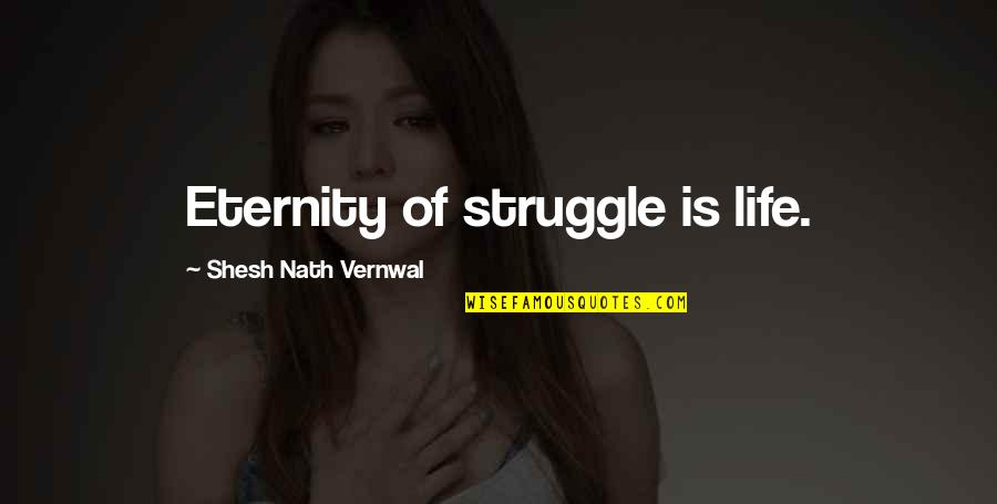 Louis Ck One Night Stand Quotes By Shesh Nath Vernwal: Eternity of struggle is life.