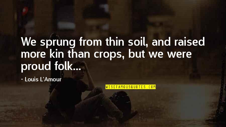 Louis L'amour Quotes By Louis L'Amour: We sprung from thin soil, and raised more