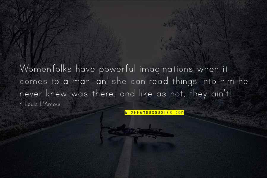 Louis L'amour Quotes By Louis L'Amour: Womenfolks have powerful imaginations when it comes to