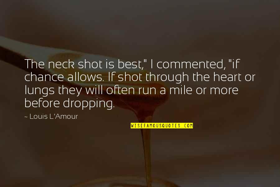 """Louis L'amour Quotes By Louis L'Amour: The neck shot is best,"""" I commented, """"if"""