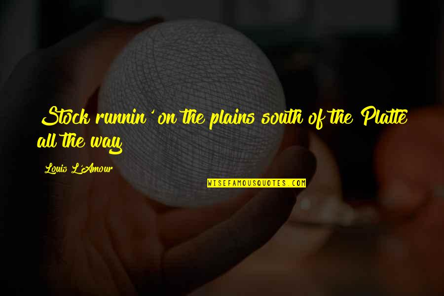 Louis L'amour Quotes By Louis L'Amour: Stock runnin' on the plains south of the