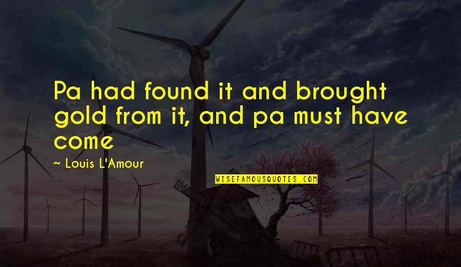 Louis L'amour Quotes By Louis L'Amour: Pa had found it and brought gold from