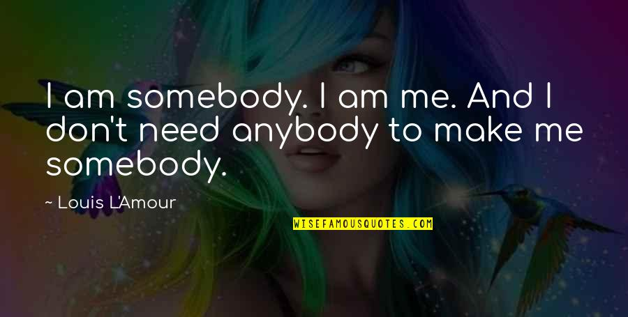 Louis L'amour Quotes By Louis L'Amour: I am somebody. I am me. And I