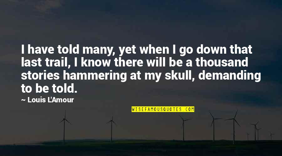 Louis L'amour Quotes By Louis L'Amour: I have told many, yet when I go