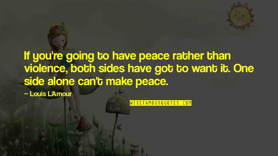 Louis L'amour Quotes By Louis L'Amour: If you're going to have peace rather than