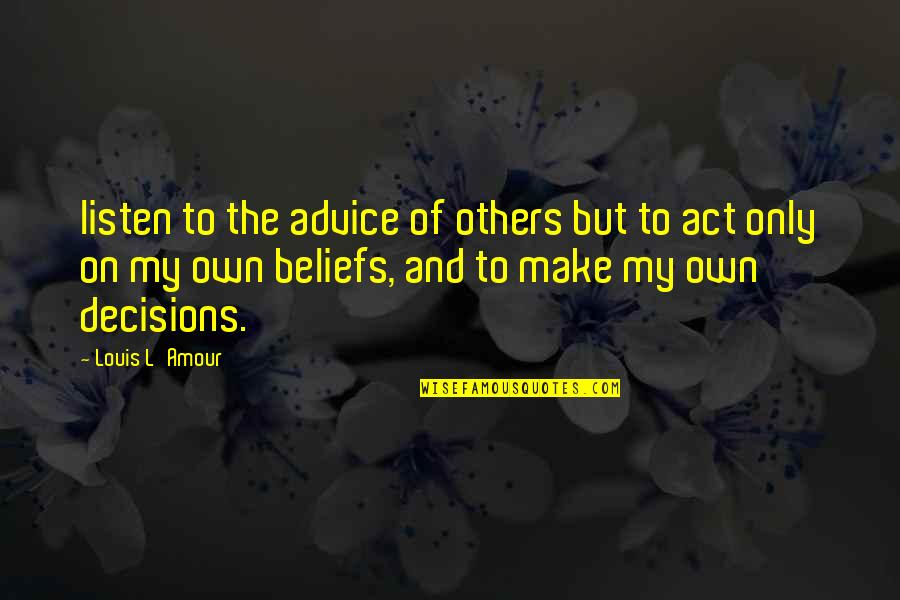 Louis L'amour Quotes By Louis L'Amour: listen to the advice of others but to