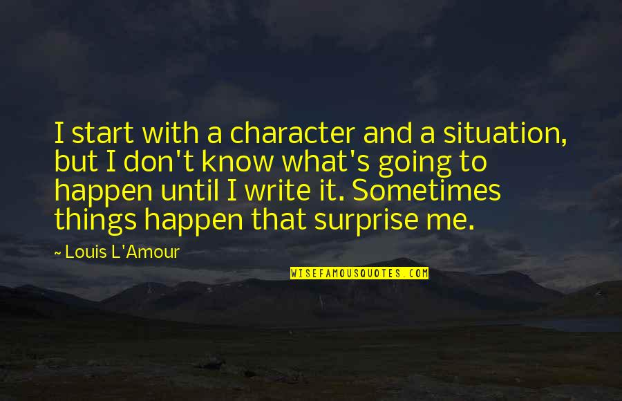 Louis L'amour Quotes By Louis L'Amour: I start with a character and a situation,