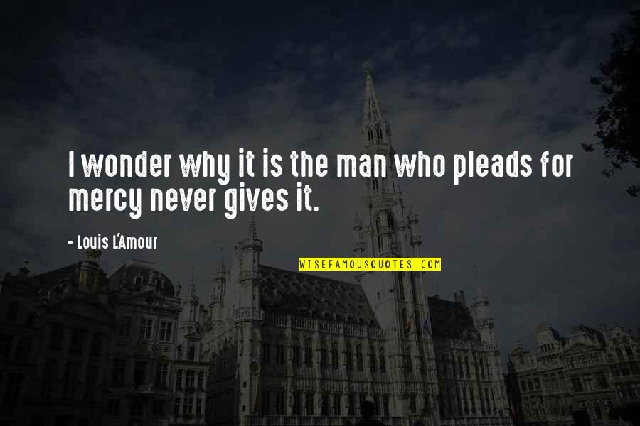 Louis L'amour Quotes By Louis L'Amour: I wonder why it is the man who