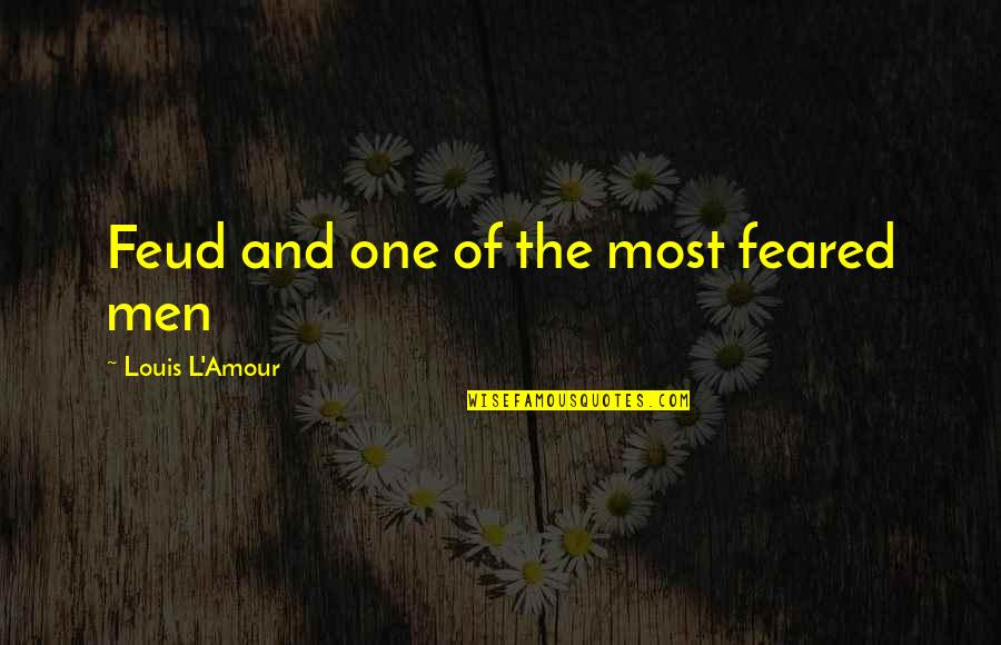 Louis L'amour Quotes By Louis L'Amour: Feud and one of the most feared men