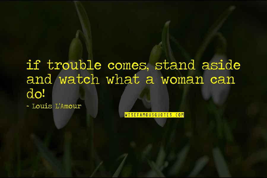 Louis L'amour Quotes By Louis L'Amour: if trouble comes, stand aside and watch what