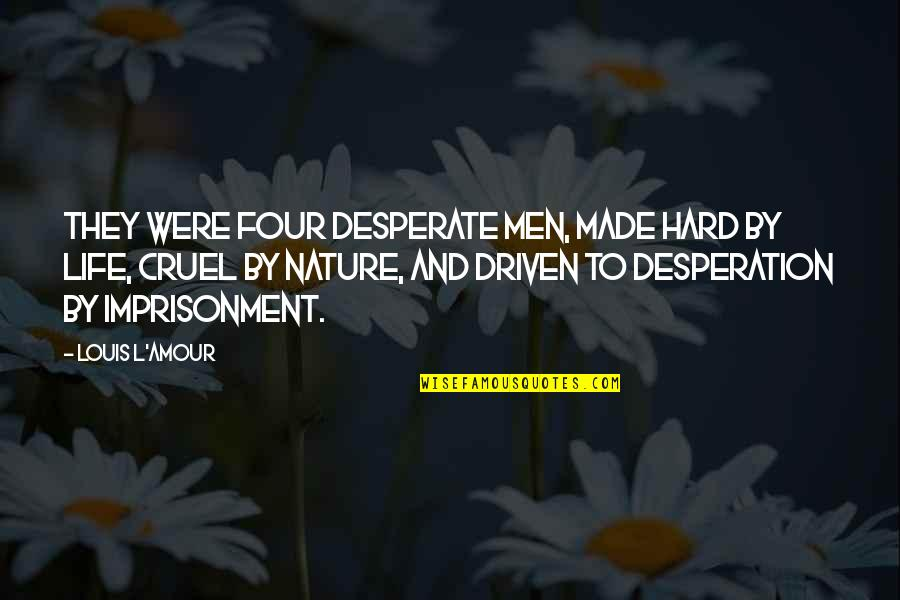Louis L'amour Quotes By Louis L'Amour: They were four desperate men, made hard by