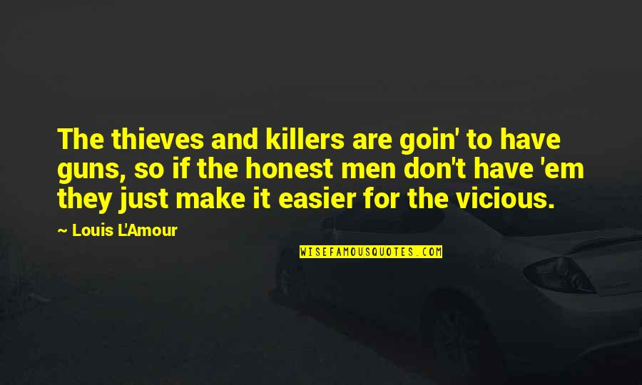 Louis L'amour Quotes By Louis L'Amour: The thieves and killers are goin' to have