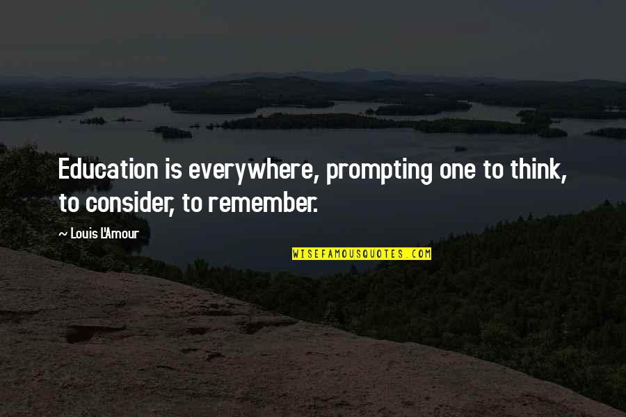 Louis L'amour Quotes By Louis L'Amour: Education is everywhere, prompting one to think, to