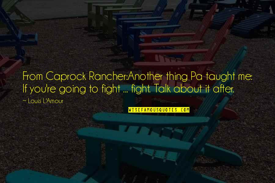 Louis L'amour Quotes By Louis L'Amour: From Caprock Rancher:Another thing Pa taught me: If