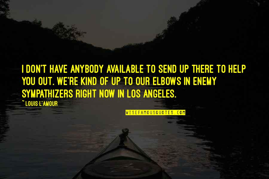 Louis L'amour Quotes By Louis L'Amour: I don't have anybody available to send up