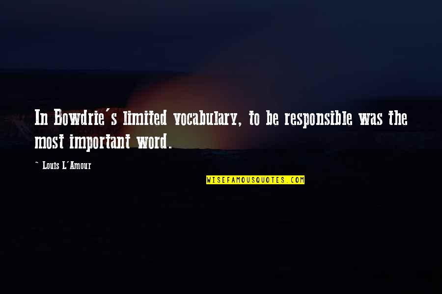 Louis L'amour Quotes By Louis L'Amour: In Bowdrie's limited vocabulary, to be responsible was