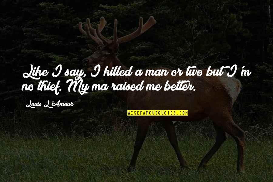 Louis L'amour Quotes By Louis L'Amour: Like I say, I killed a man or