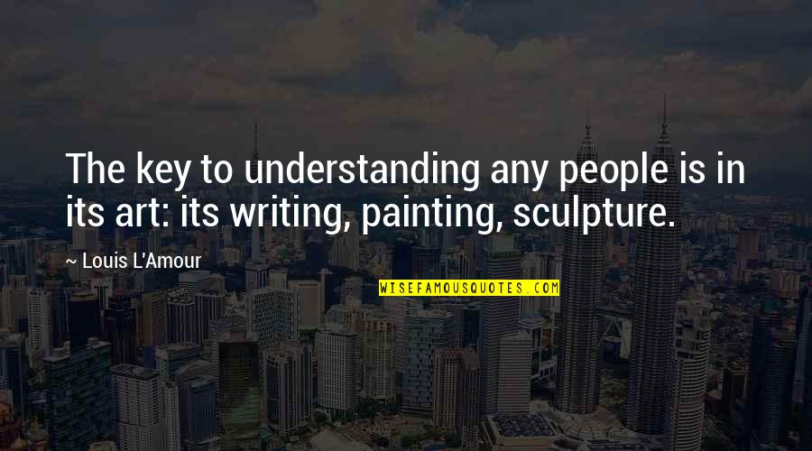 Louis L'amour Quotes By Louis L'Amour: The key to understanding any people is in