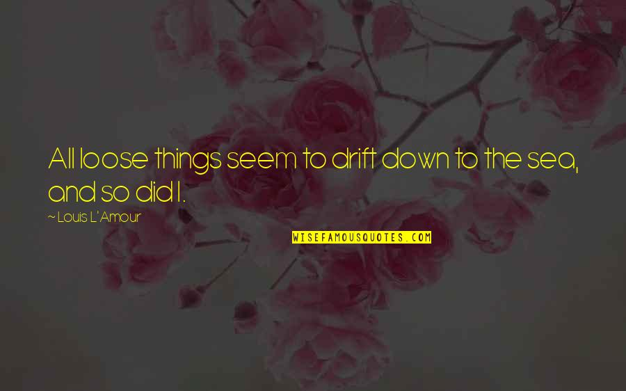 Louis L'amour Quotes By Louis L'Amour: All loose things seem to drift down to
