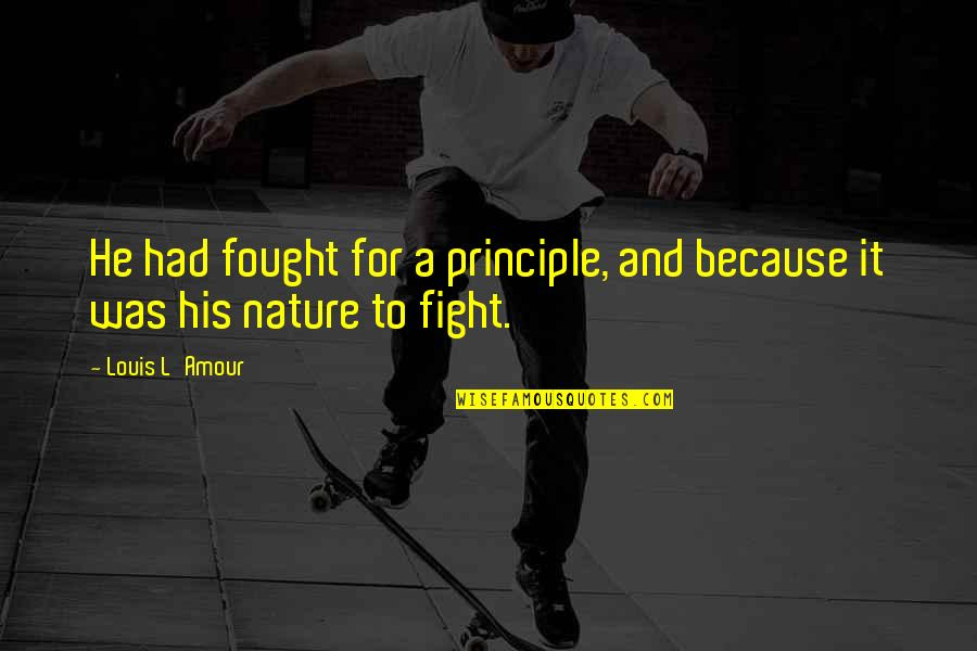 Louis L'amour Quotes By Louis L'Amour: He had fought for a principle, and because