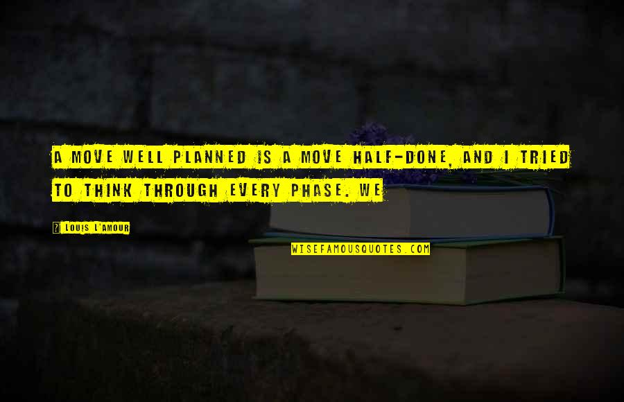 Louis L'amour Quotes By Louis L'Amour: A move well planned is a move half-done,