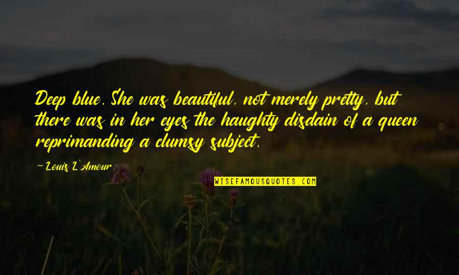 Louis L'amour Quotes By Louis L'Amour: Deep blue. She was beautiful, not merely pretty,