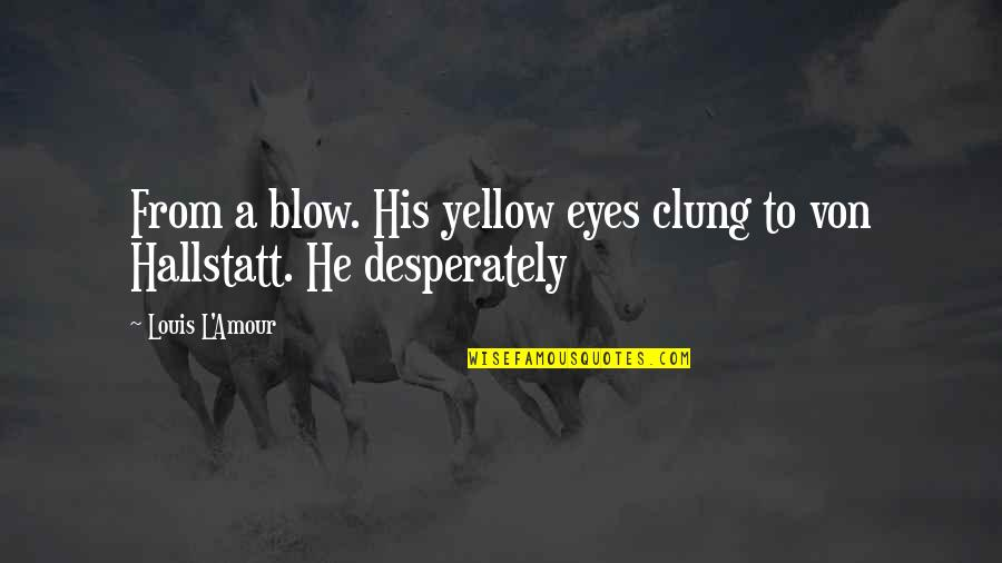 Louis L'amour Quotes By Louis L'Amour: From a blow. His yellow eyes clung to