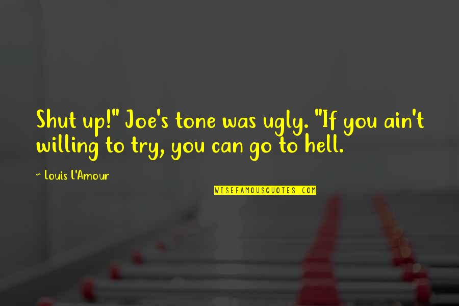 """Louis L'amour Quotes By Louis L'Amour: Shut up!"""" Joe's tone was ugly. """"If you"""