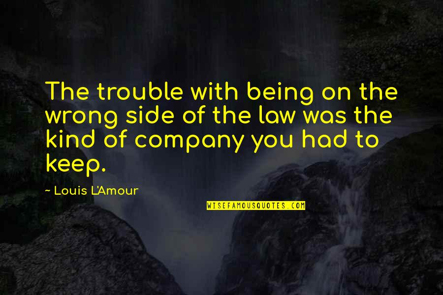 Louis L'amour Quotes By Louis L'Amour: The trouble with being on the wrong side