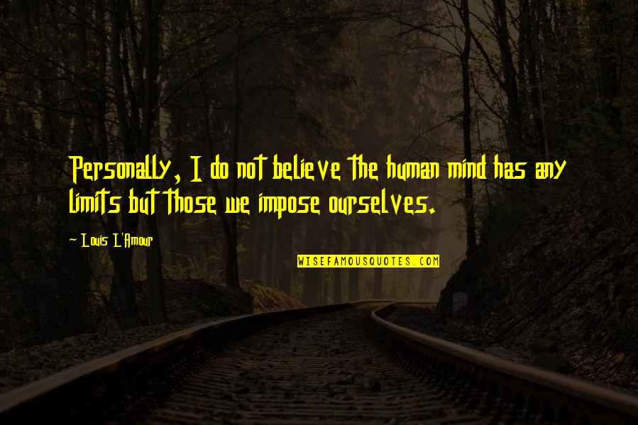 Louis L'amour Quotes By Louis L'Amour: Personally, I do not believe the human mind