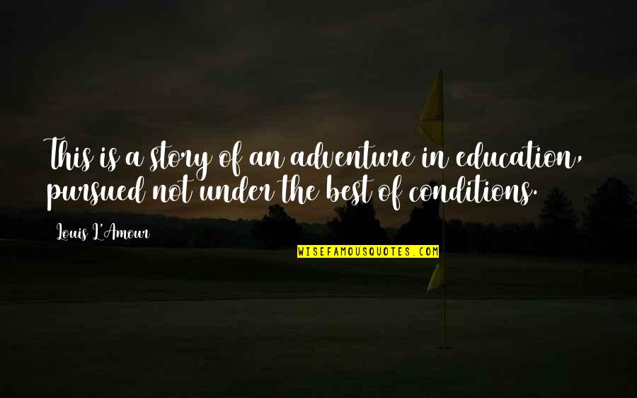 Louis L'amour Quotes By Louis L'Amour: This is a story of an adventure in