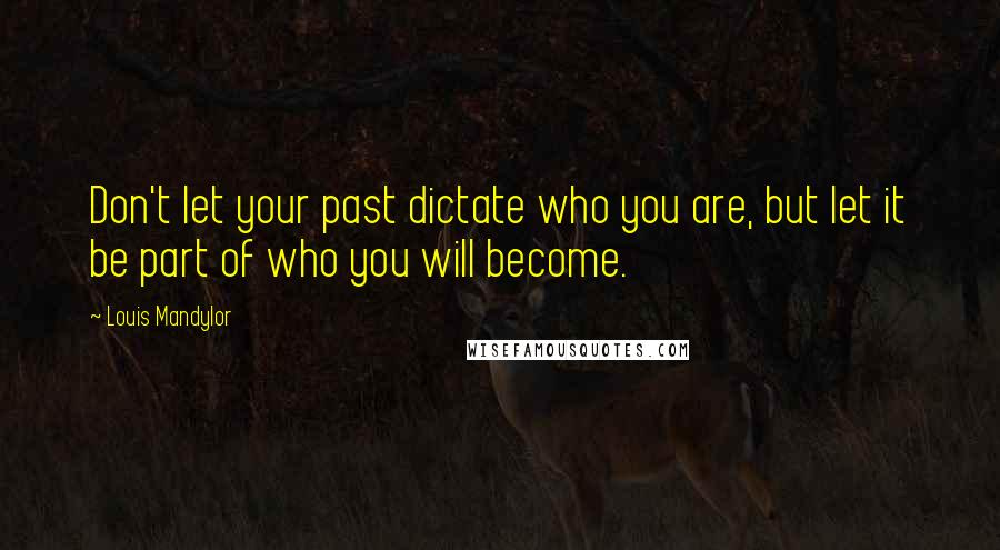 Louis Mandylor quotes: Don't let your past dictate who you are, but let it be part of who you will become.