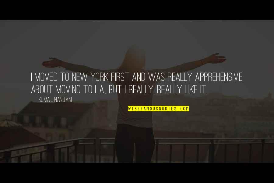 Louis Red Deutsch Quotes By Kumail Nanjiani: I moved to New York first and was