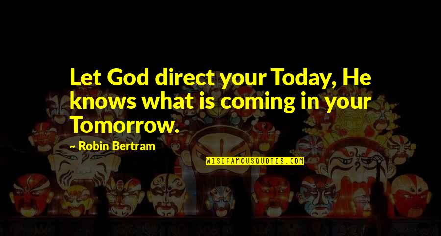 Louis Red Deutsch Quotes By Robin Bertram: Let God direct your Today, He knows what