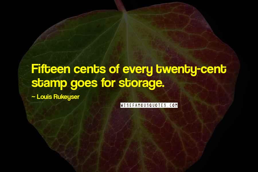 Louis Rukeyser quotes: Fifteen cents of every twenty-cent stamp goes for storage.