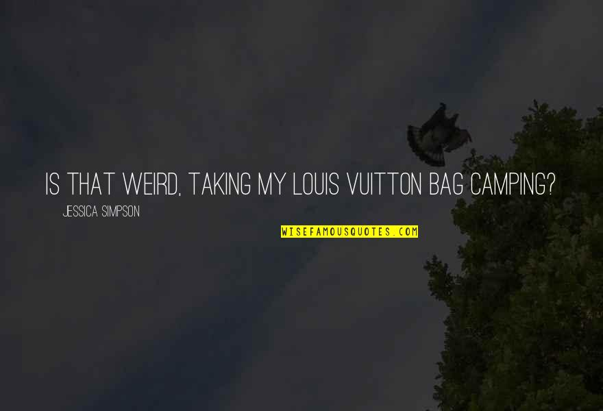 Louis Vuitton Quotes By Jessica Simpson: Is that weird, taking my Louis Vuitton bag