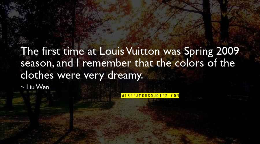 Louis Vuitton Quotes By Liu Wen: The first time at Louis Vuitton was Spring