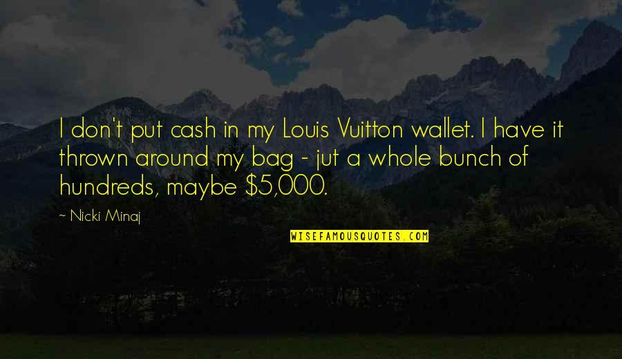 Louis Vuitton Quotes By Nicki Minaj: I don't put cash in my Louis Vuitton