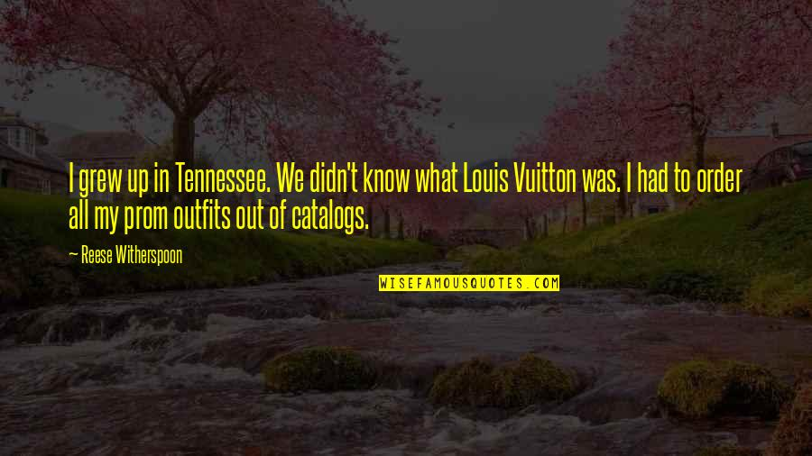 Louis Vuitton Quotes By Reese Witherspoon: I grew up in Tennessee. We didn't know