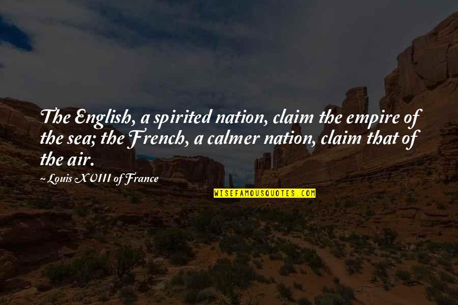 Louis Xviii Quotes By Louis XVIII Of France: The English, a spirited nation, claim the empire
